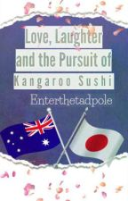 Love, Laughter and the Pursuit of Kangaroo Sushi by Enterthetadpole