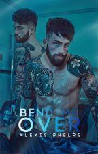 Bend Me Over (One Shots) by SchoolBathroom