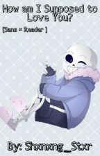 How Am I Suppose To Love You? (Sans X Depressed!Reader) by UndertaleShiz