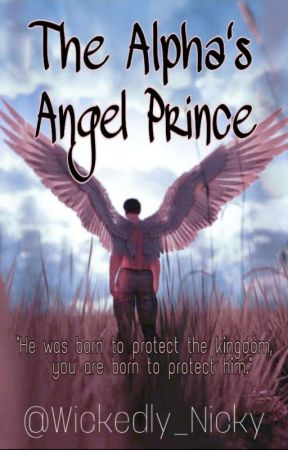 The Alpha's Angel Prince ✔ by Wickedly_Nicky