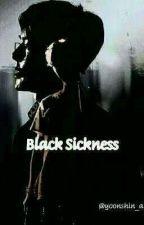 Black Sickness  by Daffodil__dH