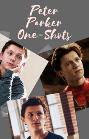 Peter Parker One-Shots  by Zesty_Egg