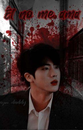 Él no me ama. [Jinsu] by Jin-Daddy