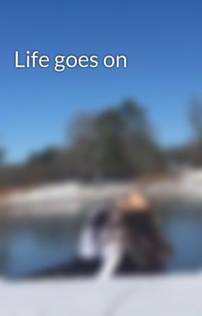 Life goes on by Lembmlm2003