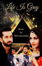 Shivika - Life Is Grey by shivaayanika