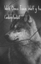 Wild Ones teen wolf y tu (Adaptada) by MariferC123