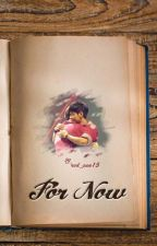 For Now [Oneshot] by red_sun15