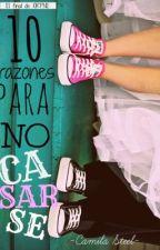 SIN EDITAR: 10 Razones para NO casarse (#10RPNE3) by CamilaSteel