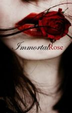 Immortal Rose (Book 2) by ginavstheworld