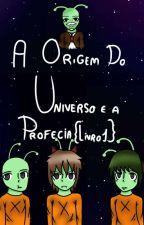 A Origem Do Universo e a Profecia: by GabrielaPalhavam
