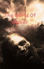 The World Of Walker by AriesFire56