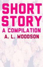 Short Story: A Compilation by OrangeCrushToucan