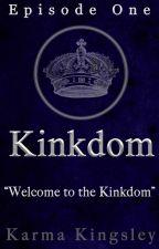 Kinkdom [Episode One] by Wordtoyamother