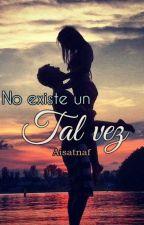 "No existe un ""tal vez"" by Aisatnaf"