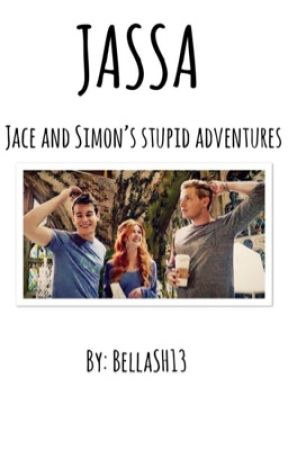 Jace and Simon's Stupid adventures (JASSA) by BellaSH13