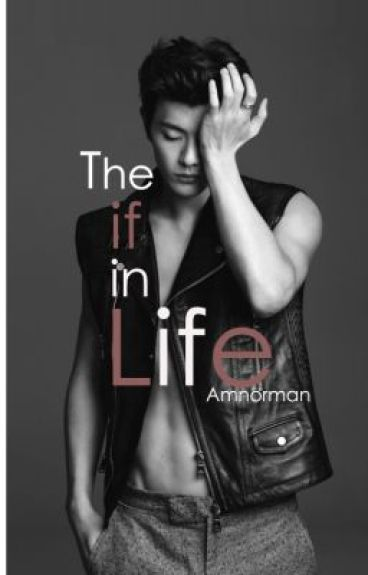 The IF in LIFE. by Amnorman