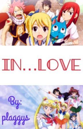 In...Love (Fairy Tail x Reader x Sailor Moon) by plaggys
