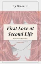 First Love at Second Life ( HAKUOKI FANFIC) by Stars_in___