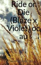 Ride or Die (Blaze x Violet) oc au by CasuallyCactus182