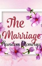The Marriage[COMPLETED] by RandomMemoryz