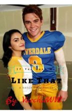 If You Want Me Like That (Varchie) by VarchieWW