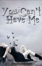 You can't have me {A Vampire Romance} by ShyDethKitten