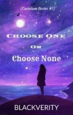Choose One or Choose None by blackhurtlessgirl