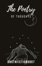The Poetry Of Thoughts by BngtnFiction0807
