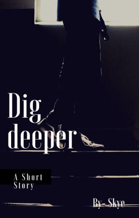 Dig Deeper by benaddict31