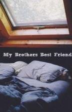 My Brothers Best Friend *rewrite* by kelanisnotonfire