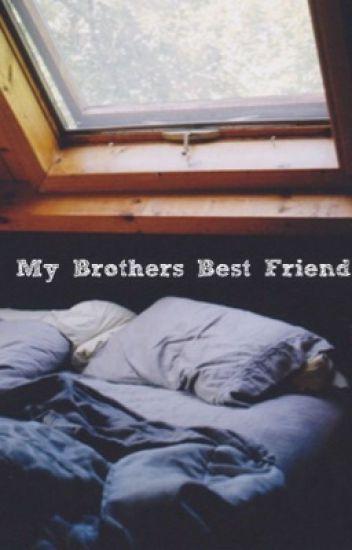 My Brothers Best Friend *rewrite*
