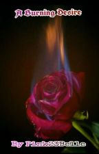 A BURNING DESIRE. by Pink23Belle