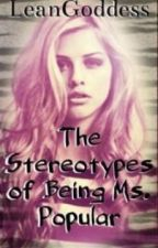 The Stereotypes of Being Ms. Popular by LeanGoddess