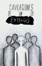Cavilaciones de un ser extraño. by K-tastrofe
