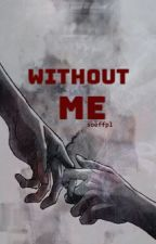 without me by soeffpl
