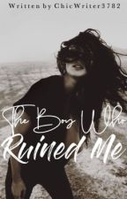 The Boy Who Ruined Me by BrookeS3782