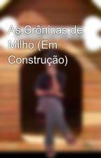 As Crônicas de Milho (Em Construção) by Milhouse7Grunge