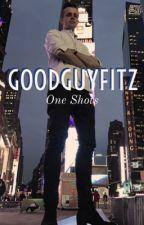 GoodGuyFitz - One Shots by misfitsrose