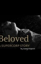 Beloved  | A Supercorp Story by imaginxrychris