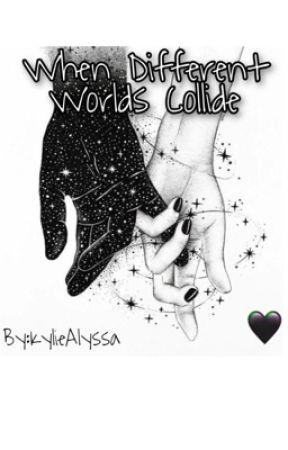 When Different Worlds Collide by KylieAlyssa