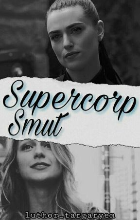 Supercorp Smut ⇻ (Mature) by DeadlyDreams52