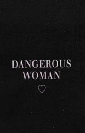 ☁️ Dangerous Woman ☁️  •Beynika OneShots• by Sugarbabe32