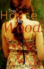 The House in the Woods by ocean_lullaby