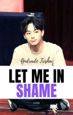 Let Me In Shame ✿ [2Jae] by AndradeTrisha