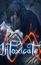 You Intoxicate Me {A Vampire Romance} by ShyDethKitten