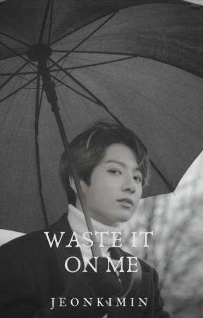 Waste It On Me by jeonkimin_