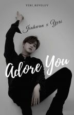 Adore You | Jinhwan x Yeri by yeri_reveluv