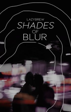 Shades of Blur by Lazybrew
