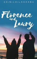 FLORENCE AND LAURY (Completed) by ShinichiLaaaabs