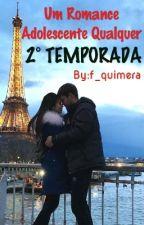 Um Romance Adolescente Qualquer (2°TEMPORADA) by f_quimera